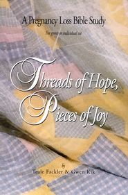 Threads of Hope, Pieces of Joy: A Pregnancy Loss Bible Study  -               By: Teale Fackler, Gwen Kik