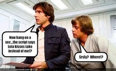 Now hang on a sec...the script says Leia kisses Luke instead of me!?