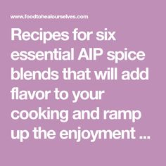 Recipes for six essential AIP spice blends that will add flavor to your cooking and ramp up the enjoyment factor.
