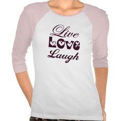 Live Love Laugh Tshirt