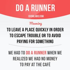 """Do a runner"" means ""to leave a place quickly in order to escape trouble or to avoid paying for something"". Example: We had to do a runner when we realized we had no money to pay at the café. Origin:..."