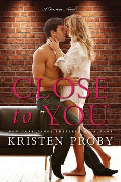 Close to You by Kristen Proby | Fusion, #2 | Release Date April 12, 2016 | Genres: Contemporary Romance, Erotic Romance