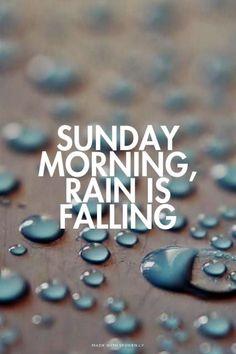 Sunday morning, rain is falling Rainy Sunday Quotes, Morning Rain Quotes, Sunday Song, Weekday Quotes, Sunday Morning, Happy Sunday, Rainy Days, Rainy Night, Night Quotes