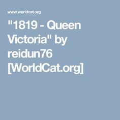 """""""1819 - Queen Victoria"""" by reidun76 [WorldCat.org] Queen Of England, Queen Victoria"""