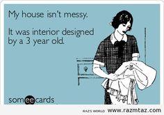 MY HOUSE ISN'T MESSY ..IT WAS ... - http://www.razmtaz.com/my-house-isnt-messy-it-was/