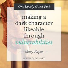 How can you make a dark character likeable? Through giving them vulnerabilities. Mary Papas her tips for creating appealing characters with a dark streak. | Writerology.net