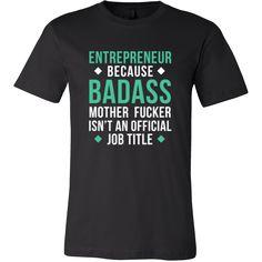Entrepreneur Shirt - Entrepreneur because badass mother fucker isn't an official job title - Profession Gift-T-shirt-Teelime   shirts-hoodies-mugs