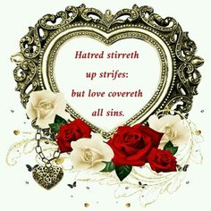 Proverbs 10:12 kjv Hatred stirreth up strifes: but love covereth all sins.