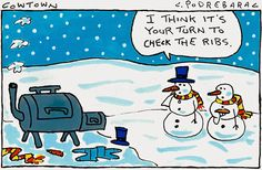 """It's your turn to check on the ribs. - """"CowTown"""" by Charlie Podrebarac; Christmas Jokes, Funny Christmas Cards, Christmas Snowman, Christmas 2019, Snowman Jokes, Funny Images, Funny Pictures, Gary Larson Cartoons, Jokes About Men"""
