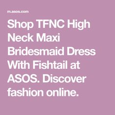 Shop TFNC High Neck Maxi Bridesmaid Dress With Fishtail at ASOS. Discover fashion online.