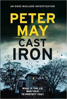 Cast Iron: Enzo Macleod 6 (The Enzo Files): Amazon.co.uk: Peter May: 9781782062318: Books