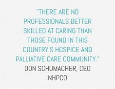 There are no professionals better skilled at caring than those found in this country's #hospice and #palliative care community