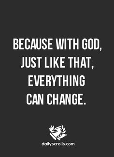 Because with God, just like that, everything can change