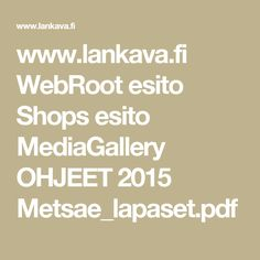 www.lankava.fi WebRoot esito Shops esito MediaGallery OHJEET 2015 Metsae_lapaset.pdf