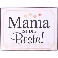 Blechschild - Mama ist die Beste! Signs, Idioms, Mood, Sheet Metal, Shop Signs, Sign, Dishes