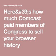 Here's how much Comcast paid members of Congress to sell your browser history