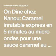 On Dine chez Nanou: Caramel inratable express en 5 minutes au micro ondes  pour une sauce caramel au beurre salé divine