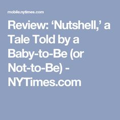 Review: 'Nutshell,' a Tale Told by a Baby-to-Be (or Not-to-Be) - NYTimes.com