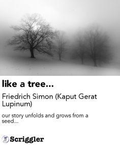 like a tree... by Friedrich Simon (Kaput Gerat Lupinum) https://scriggler.com/detailPost/story/32030