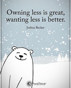 Owning less is great, wanting less is better.  -Joshua Becker #powerofpositivity
