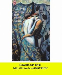 La Vierge Dans Le Jardin (French Edition) (9782290328361) A.S Byatt , ISBN-10: 2290328367  , ISBN-13: 978-2290328361 ,  , tutorials , pdf , ebook , torrent , downloads , rapidshare , filesonic , hotfile , megaupload , fileserve