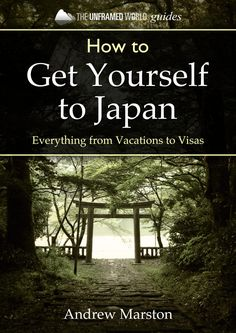 How to Get Yourself to Japan - Vacations to Visas - eBook by Andrew Marston