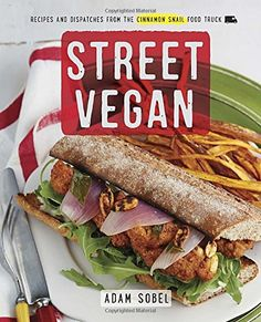 Street Vegan: Recipes and Dispatches from The Cinnamon Snail Food Truck: Adam Sobel: 9780385346191: Amazon.com: Books