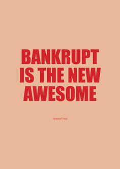 Bankrupt is the new awesome