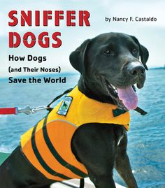 Nonfiction Picture Book Wednesday - Sniffer Dogs: How Dogs (and Their Noses) Save the World