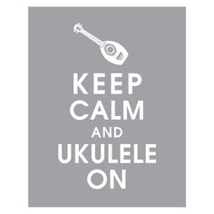Did I also mention that I want our kid to be a musician :)  Keep Calm and Ukulele On 11x14 Poster Dolphin Grey by KeepCalmShop, $14.95