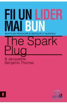 Fii un lider mai bun - The Spark Plug Si Jacqueline Benjamin Thomas Spark Plug, Plugs, My Books, Metabolism, Medicine, Corks, Gauges, Buttons