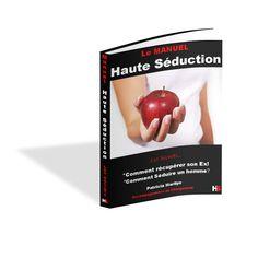 Tous les Secrets de Séduction révélés dans Le Manuel Haute Séduction. Comment…