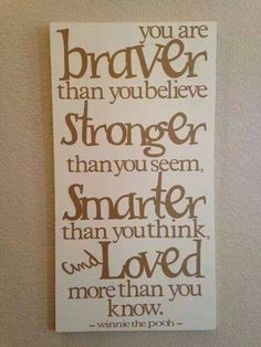 "Winnie the Pooh quote, ""You are braver than you think..."""