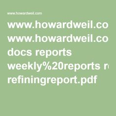 www.howardweil.com docs reports weekly%20reports refiningreport.pdf