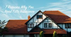 There are a lot of reasons why every homebuyer should have title insurance, so here are our top 7!