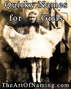 The Art of Naming: Unusual and Quirky Names for Girls!