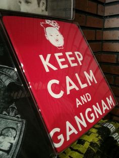 Keep calm and... GANGNAM!!