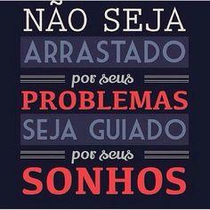 Não seja arrastado por pessoas ou problemas, seja guiado por Deus Bro !!!