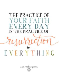 #QuietSoulMemo:  Practice it in the kitchen & over the sink, with the whining kids & in the impossible & in the unlikely & in the daily, practice, practice, practice.  The Practice of Faith... is the Practice of Resurrection.