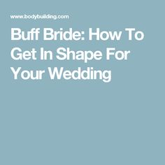 Buff Bride: How To Get In Shape For Your Wedding