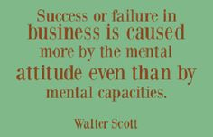 Success or failure in business is caused more by the mental attitude even than by mental capacities.   #dailyquote #businessquote #quote #quoteoftheday #business