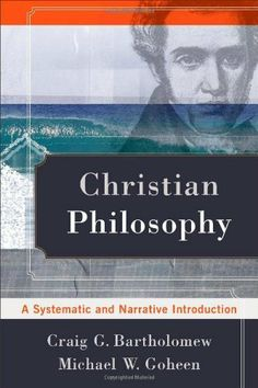 Christian Philosophy: A Systematic and Narrative Introduction by Craig G. Bartholomew, http://www.amazon.com/dp/0801039118/ref=cm_sw_r_pi_dp_Cc.5sb1M46J9C