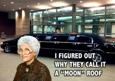 Golden Girls meme Sophia limo figured out why they call it a moon roof Golden Girls Meme, Girl Memes, Limo, Moon, Classic, The Moon, Derby, Sedans, Classic Books