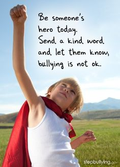 Heroes are born every day. Repin if you're committed to being someone's hero when it comes to bullying. Visit StopBullying.gov to learn more.