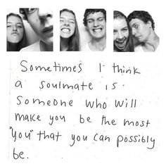 """Sometimes I think a soulmate is someone who will make you be the most ""you"" that you can possibly be."" #lovequotes"