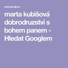 marta kubišová dobrodruzstvi s bohem panem - Hledat Googlem