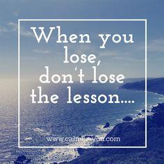 When you lose, don't lose the lesson... #calmeryou