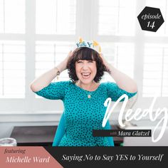 needy 14 :: Saying No to Say YES to Yourself with Michelle Ward :: Mara Glatzel