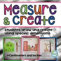 Measurement:  Fun Drawing Activities Measurement with Inches and CentimetersMy students love these!  Students will follow written dimensions to create drawings of various things.  I purposely used words like height, width, and length to teach students as they are measuring, as they often use and confuse these terms.