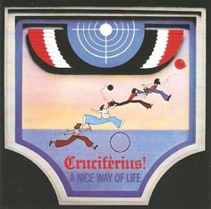 Cruciférius - A Nice Way of Life (LP)  O-Music 4015689710740 https://www.youtube.com/watch?v=R8XBjlLTklw&feature=share